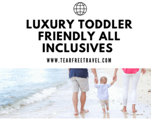 Luxury Toddler Friendly All Inclusives