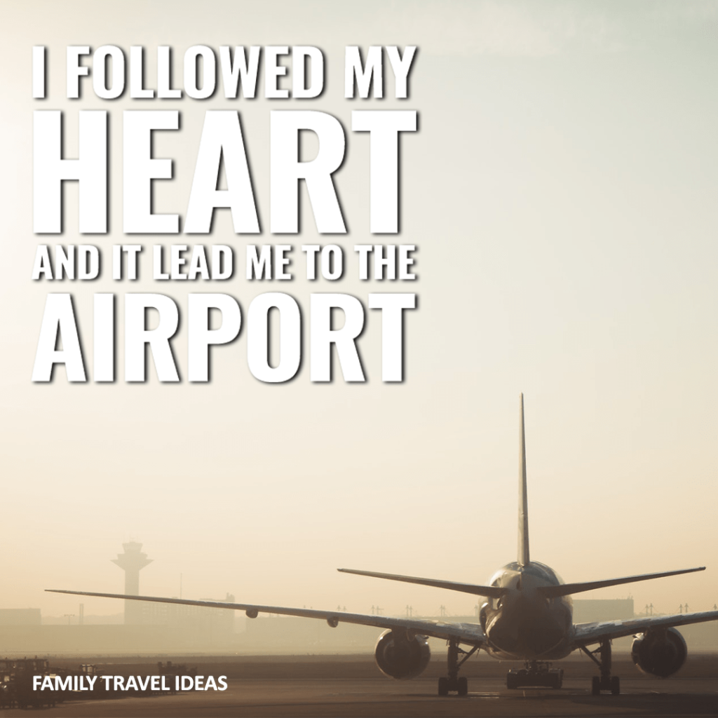 I followed my heart and it lead me to the airport. | Adventure Quotes