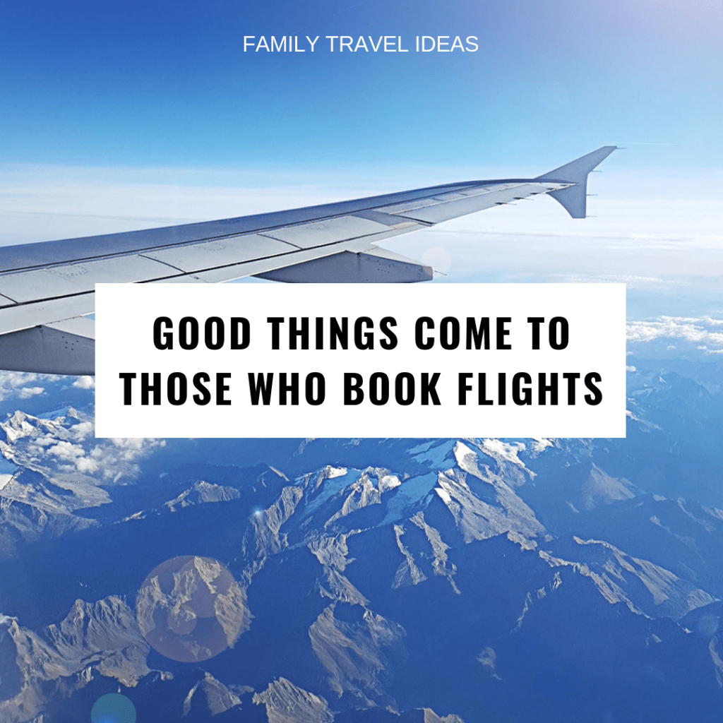 Good things come to those who book flights | Inspirational Travel Quotes