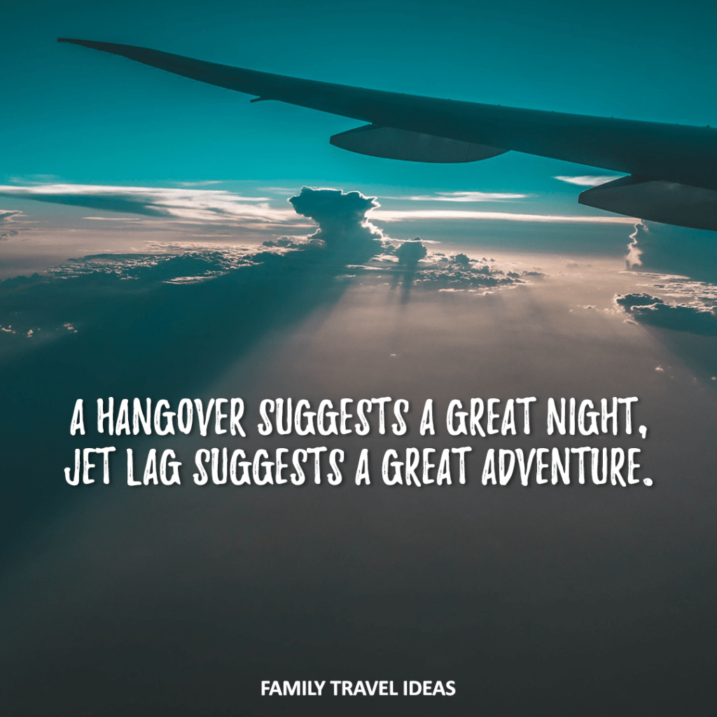 A hangover suggests a great night, jet lag suggests a great adventure | Funny Quotes