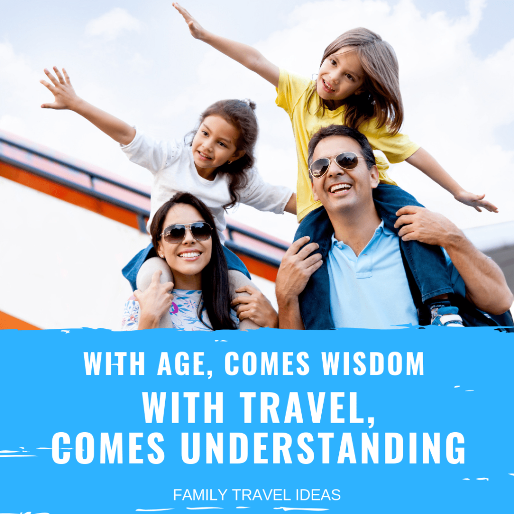With age, comes wisdom. With travel, comes understanding. | Travel with kids quotes