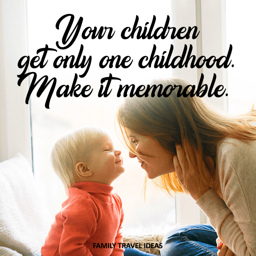 Your children only get one childhood. Make it memorable | Parenting Quotes