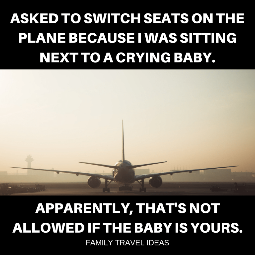 Funny parenting quotes | Asked to switch seats on the plane because I was sitting next to a crying baby. Apparently that's not allowed if the baby is yours.
