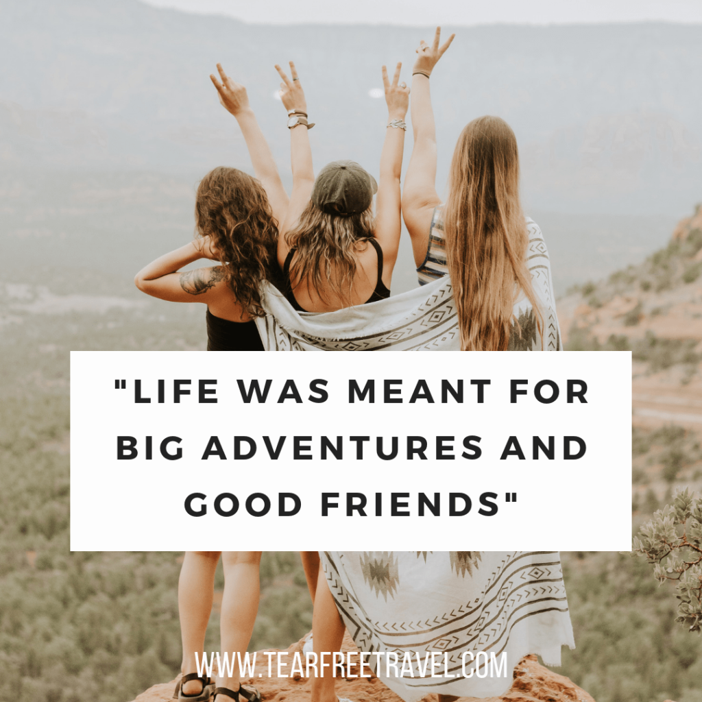 Life was meant for big adventures and good friends | Adventuring Quotes