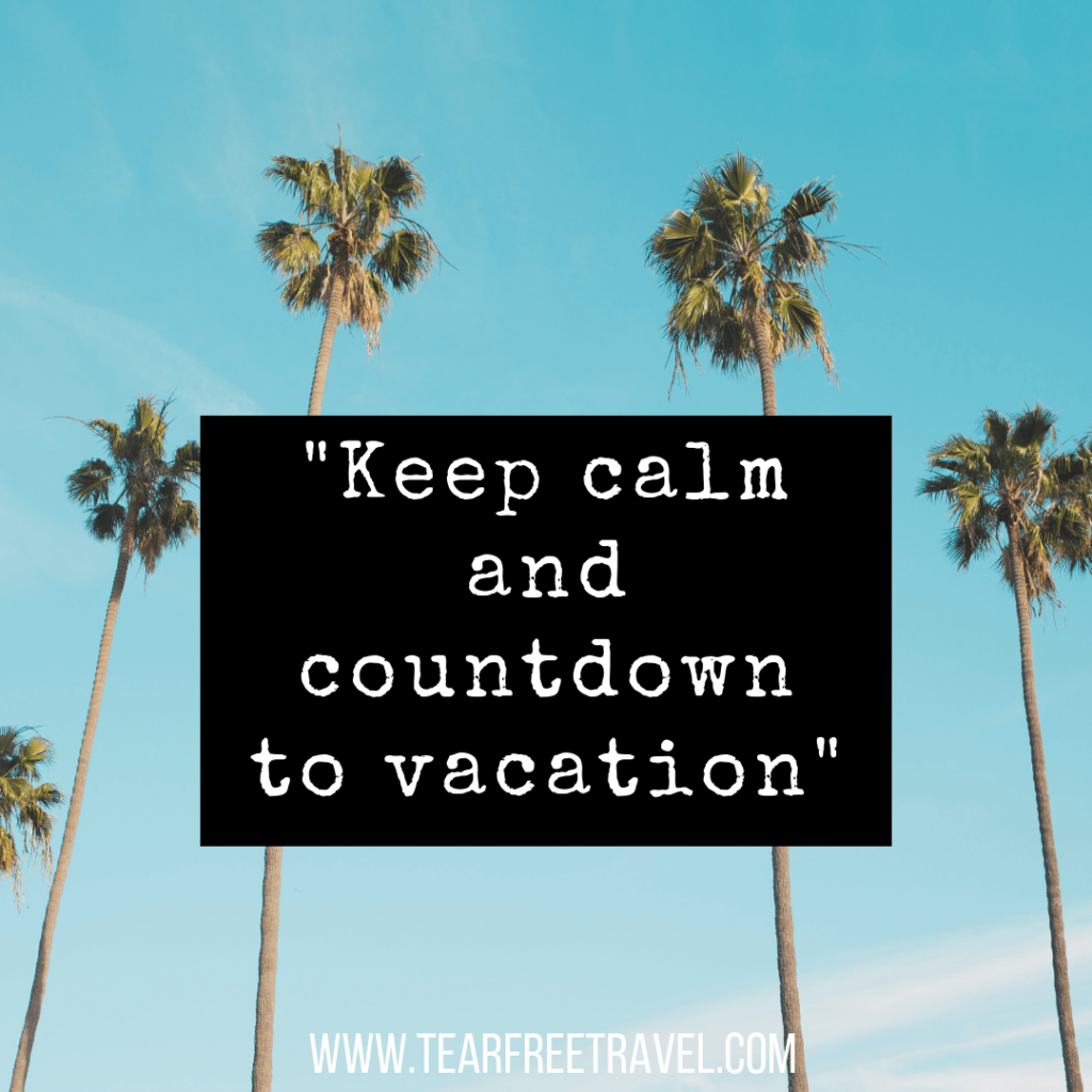 Keep them Calm and Countdown to Vacation | Travel Quotes