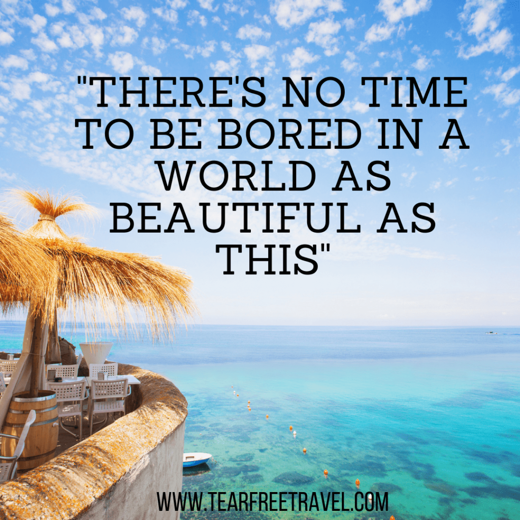 There's no time to be bored in a world as beautiful as this | Travel Quotes