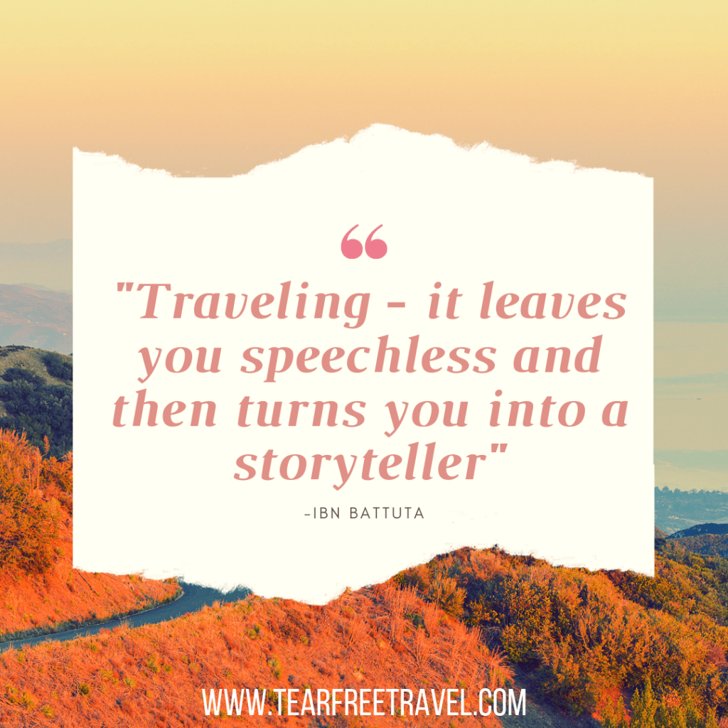 Traveling - it leaves you speechless and then turns you into a storyteller