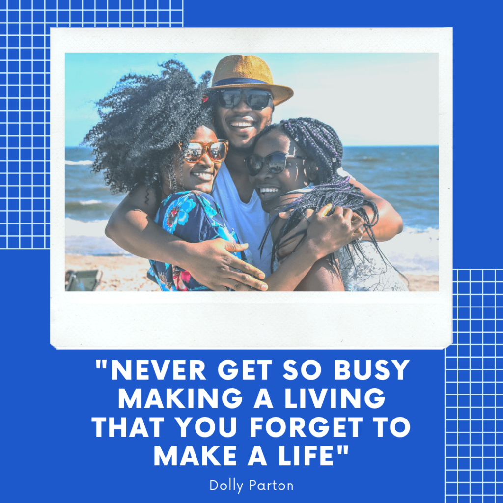 Never get so busy making a living that you forget to make a life | Trip Caption