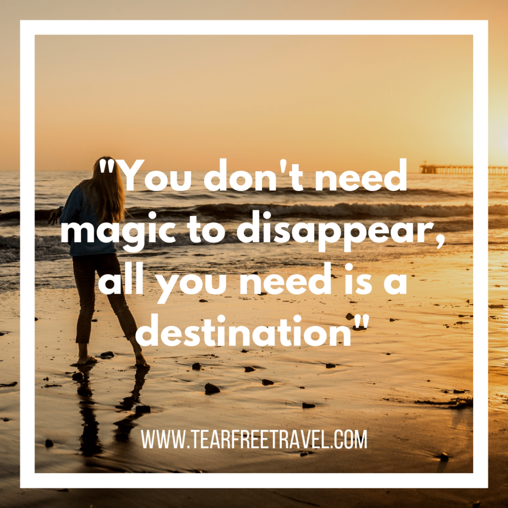 You don't need magic to disappear, all you need is a destination | Trip Quotes