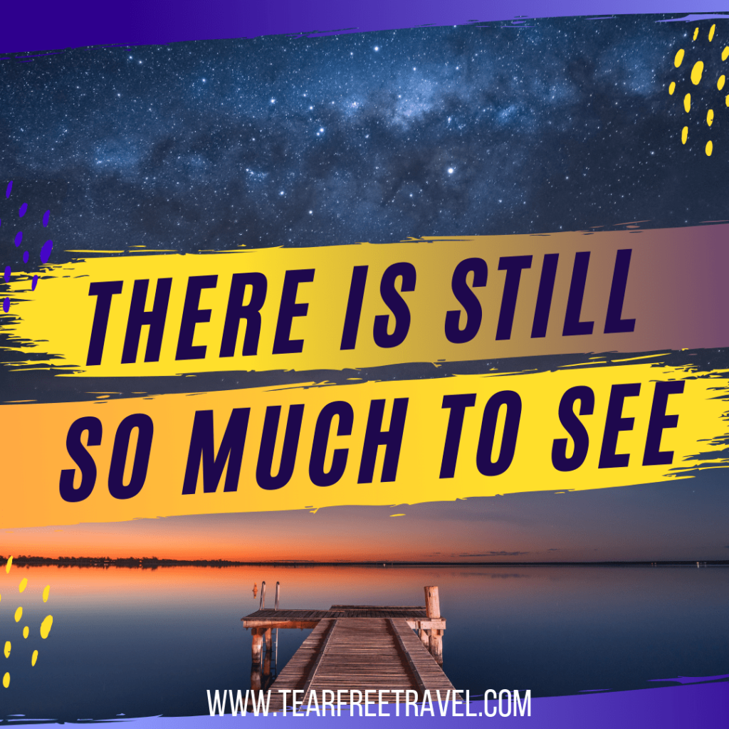 There is still so much to see | Travel Quotes | Wanderlust